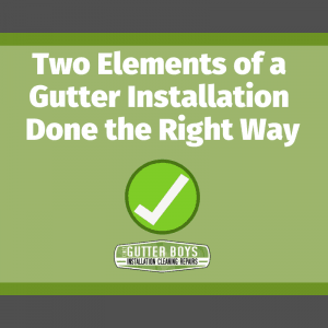 Two Elements of a Gutter Installation Done the Right Way