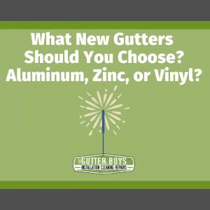 What New Gutters Should You Choose? Aluminum, Zinc, or Vinyl?