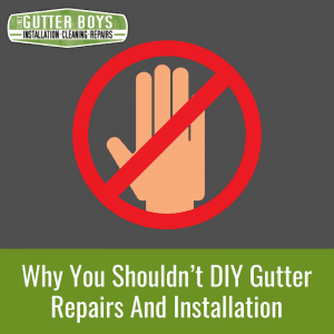Why You Shouldn't DIY Gutter Repairs & Installation