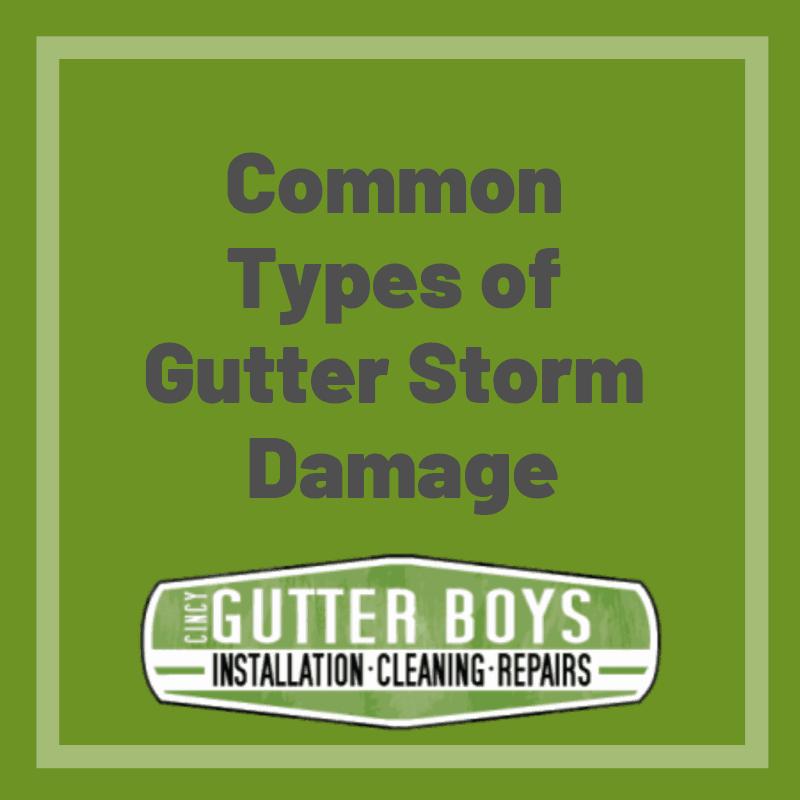 5 Common Types Of Gutter Storm Damage Cincy Gutter Boys