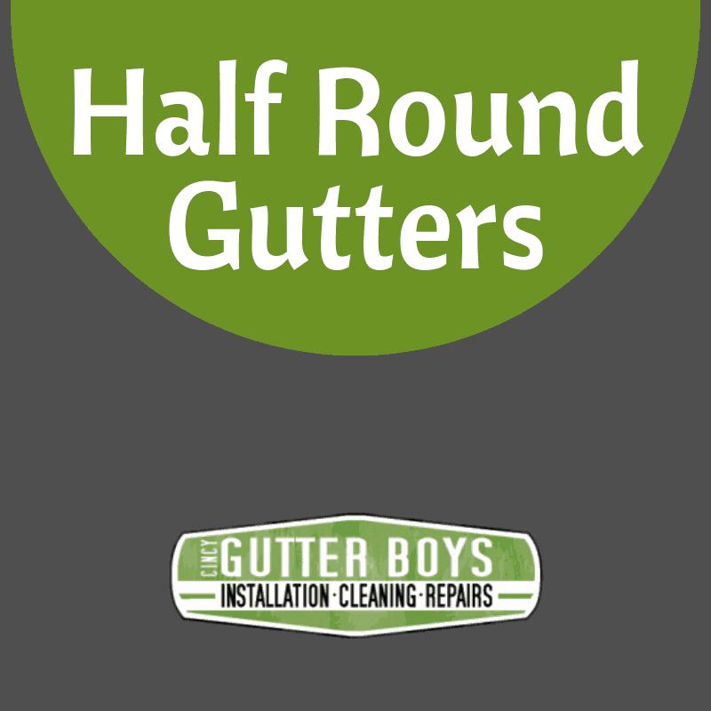 Half Round Gutters Cincy Gutter Boys