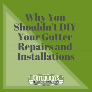 Why You Shouldn't DIY Your Gutter Repairs & Installations
