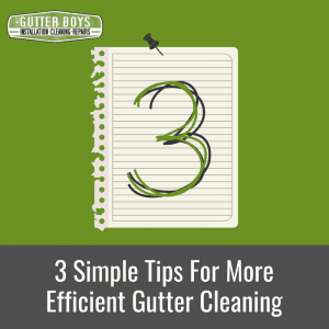 3 Simple Tips for More Efficient Gutter Cleaning