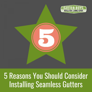 5 Reasons You Should Consider Installing Seamless Gutters