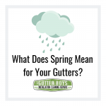 What Does Spring Mean for Your Gutters?